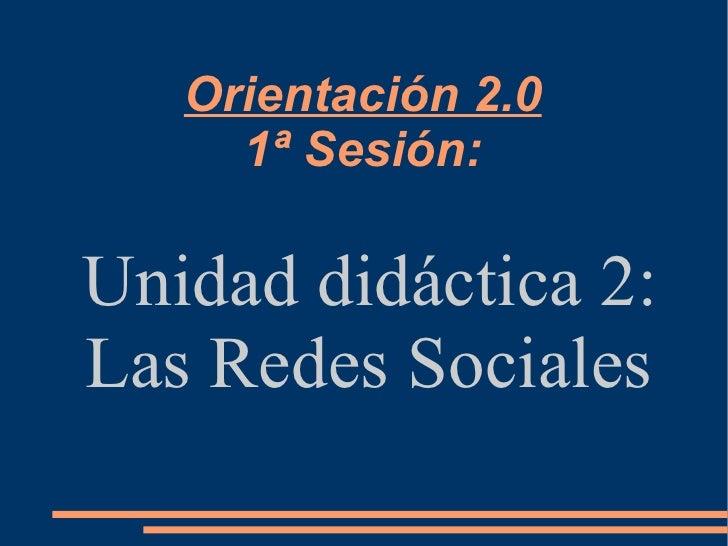 Orientación 2.0     1ª Sesión:Unidad didáctica 2:Las Redes Sociales