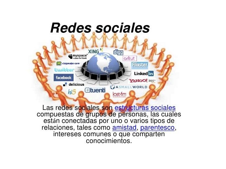 Redes sociales  Las redes sociales son estructuras socialescompuestas de grupos de personas, las cuales  están conectadas ...