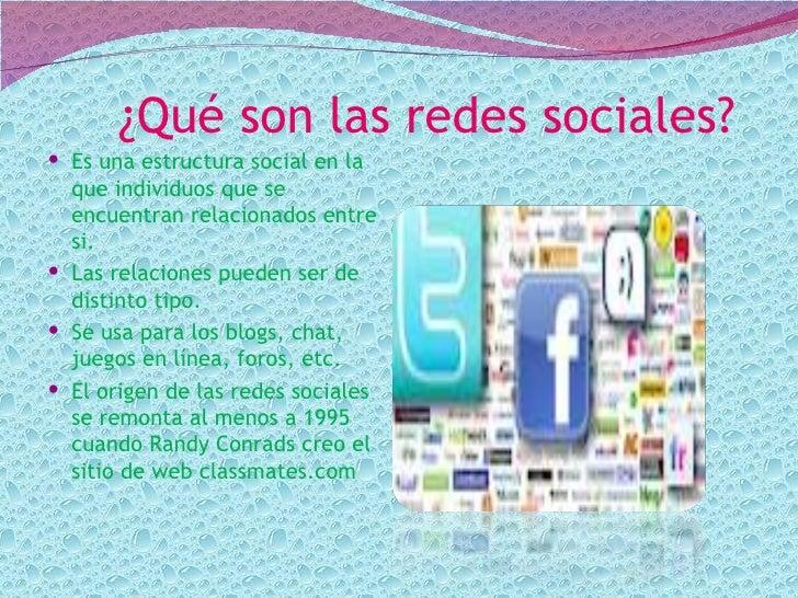 ¿Qué son las redes sociales? Es una estructura social en la  que individuos que se  encuentran relacionados entre  si. L...