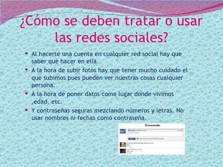¿Cómo se deben tratar o usar    las redes sociales? Al hacerte una cuenta en cualquier red social hay que  saber que hace...