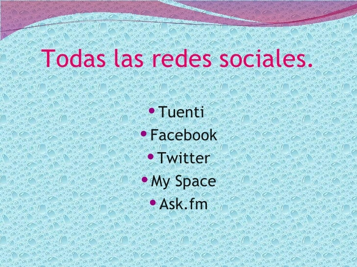 Todas las redes sociales.          Tuenti         Facebook          Twitter          My Space           Ask.fm