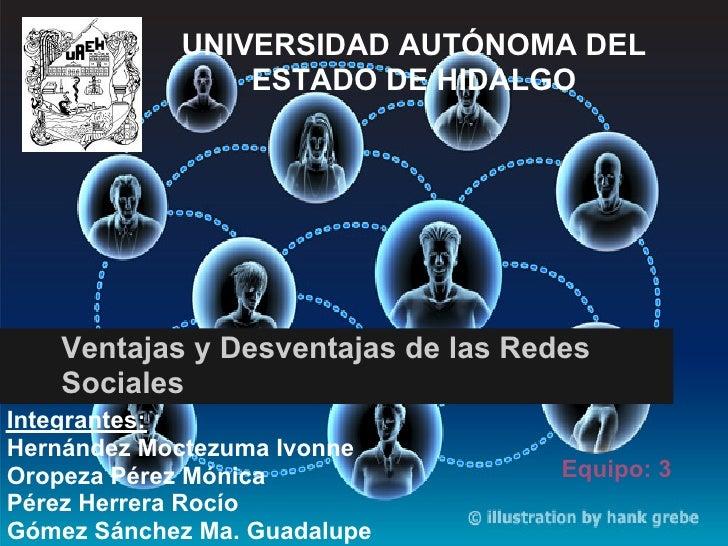 UNIVERSIDAD AUTÓNOMA DEL                ESTADO DE HIDALGO    Ventajas y Desventajas de las Redes    SocialesIntegrantes:He...