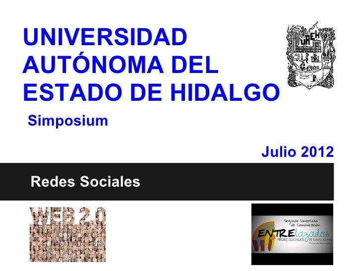 UNIVERSIDADAUTÓNOMA DELESTADO DE HIDALGOSimposium                 Julio 2012Redes Sociales