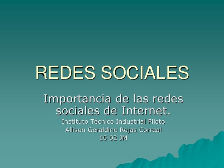 REDES SOCIALESImportancia de las redes  sociales de Internet.   Instituto Técnico Industrial Piloto    Allison Geraldine R...