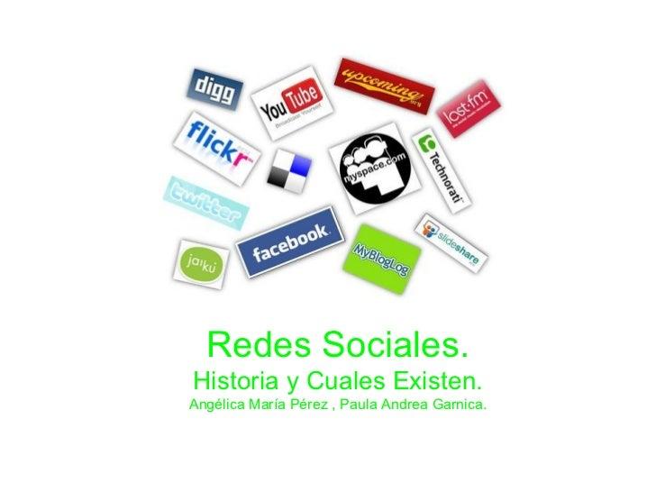 Redes Sociales.Historia y Cuales Existen.Angélica María Pérez , Paula Andrea Garnica.