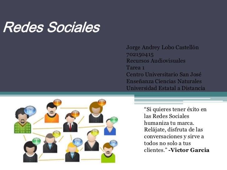 Redes Sociales                 Jorge Andrey Lobo Castellón                 702150415                 Recursos Audiovisuale...