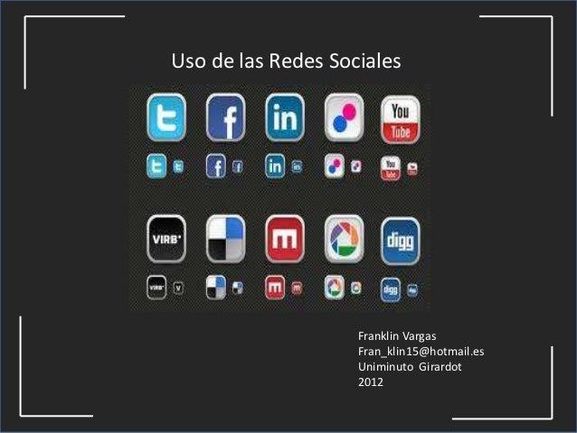 Uso de las Redes Sociales                    Franklin Vargas                    Fran_klin15@hotmail.es                    ...