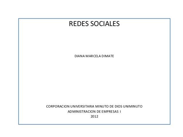 REDES SOCIALES              DIANA MARCELA DIMATECORPORACION UNIVERSITARIA MINUTO DE DIOS UNIMINUTO          ADMINISTRACION...