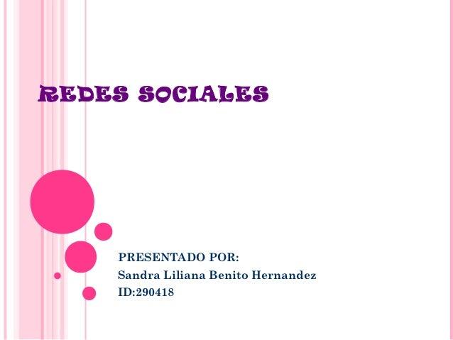 REDES SOCIALES    PRESENTADO POR:    Sandra Liliana Benito Hernandez    ID:290418