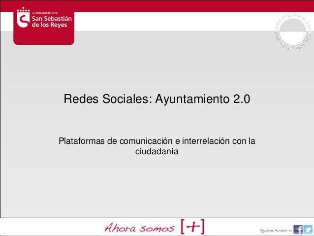 Redes Sociales: Ayuntamiento 2.0Plataformas de comunicación e interrelación con la                  ciudadanía