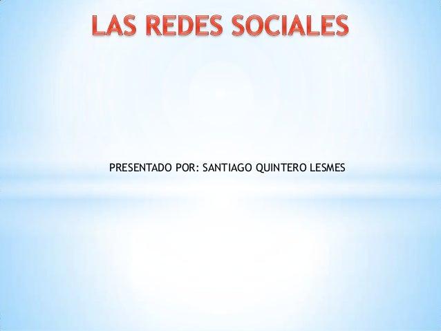 PRESENTADO POR: SANTIAGO QUINTERO LESMES