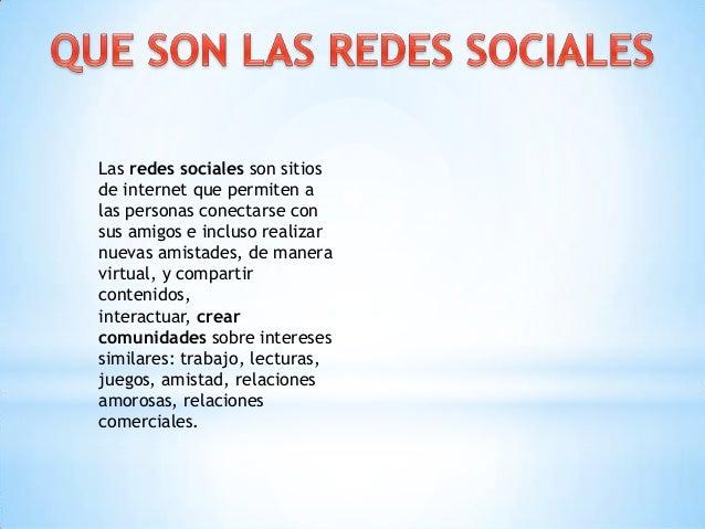 Las redes sociales son sitiosde internet que permiten alas personas conectarse consus amigos e incluso realizarnuevas amis...
