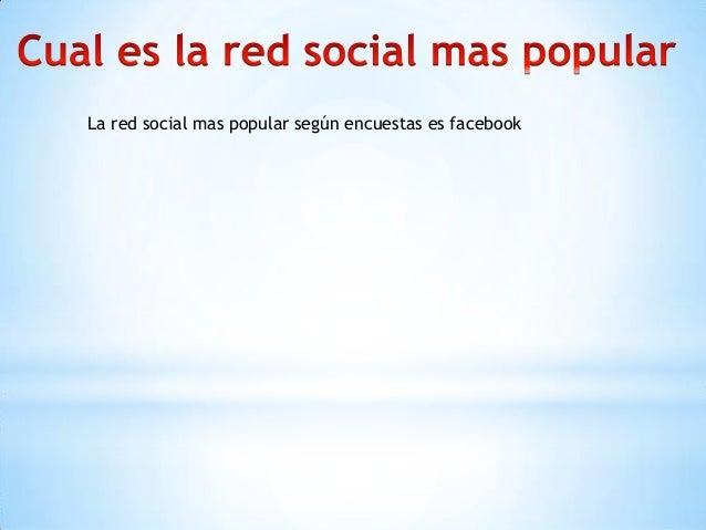 La red social mas popular según encuestas es facebook