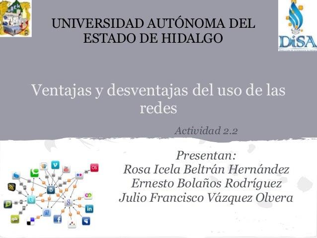 UNIVERSIDAD AUTÓNOMA DEL      ESTADO DE HIDALGOVentajas y desventajas del uso de las               redes                  ...