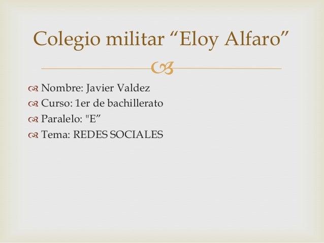 """Colegio militar """"Eloy Alfaro""""                          Nombre: Javier Valdez Curso: 1er de bachillerato Paralelo: """"E""""..."""