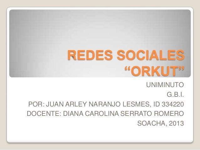 """REDES SOCIALES                 """"ORKUT""""                              UNIMINUTO                                    G.B.I.POR..."""