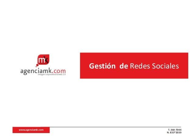 Gestión de Redes Socialeswww.agenciamk.com                         T. 364-7044                                         N. ...