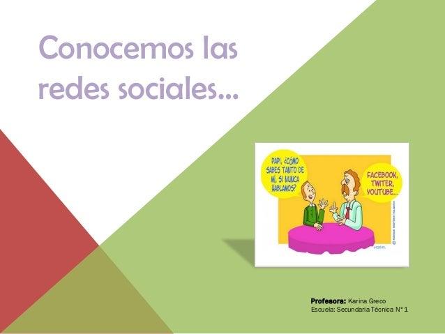 Conocemos lasredes sociales…Profesora: Karina GrecoEscuela: Secundaria Técnica N°1