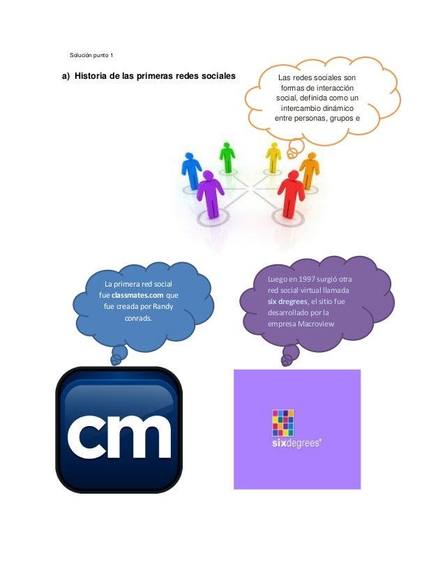 Solución punto 1a) Historia de las primeras redes socialesLuego en 1997 surgió otrared social virtual llamadasix dregrees,...