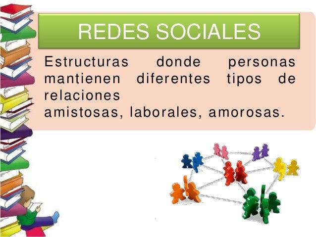 REDES SOCIALESEstructuras donde personasmantienen diferentes tipos derelacionesamistosas, laborales, amorosas.