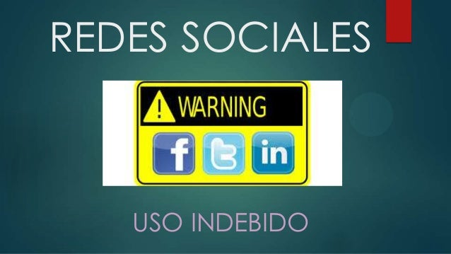 REDES SOCIALES  USO INDEBIDO