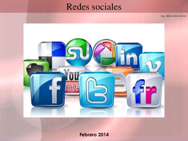Redes sociales Ing. Albino Goncalves  Febrero 2014