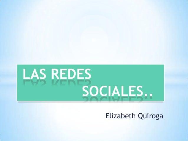 Elizabeth Quiroga LAS REDES SOCIALES..