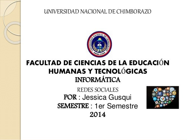 UNIVERSIDAD NACIONAL DE CHIMBORAZO FACULTAD DE CIENCIAS DE LA EDUCACIÓN HUMANAS Y TECNOLÓGICAS INFORMÁTICA REDES SOCIALES ...