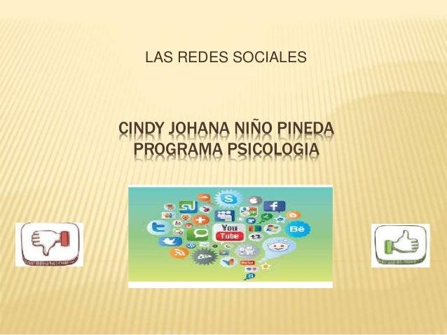 LAS REDES SOCIALES  CINDY JOHANA NIÑO PINEDA  PROGRAMA PSICOLOGIA