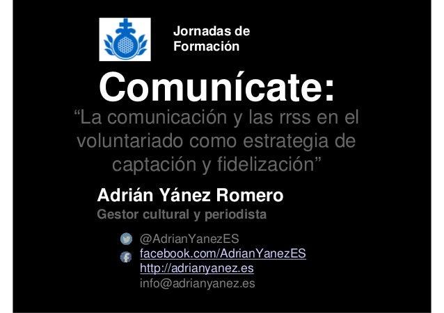"""Jornadas de  Formación  Comunícate:  """"La comunicación y las rrss en el  voluntariado como estrategia de  captación y fidel..."""