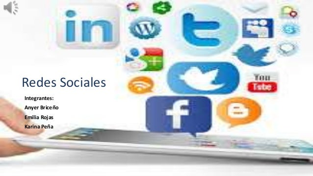 Redes Sociales  Integrantes:  Anyer Briceño  Emilia Rojas  Karina Peña
