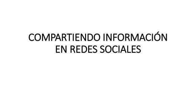 COMPARTIENDO INFORMACIÓN EN REDES SOCIALES