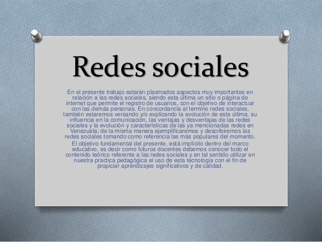 Redes sociales En el presente trabajo estarán plasmados aspectos muy importantes en relación a las redes sociales, siendo ...