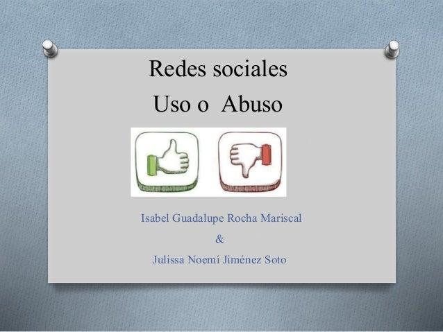 Redes sociales Uso o Abuso Isabel Guadalupe Rocha Mariscal & Julissa Noemí Jiménez Soto