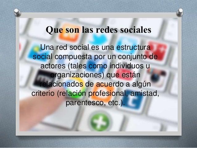 Que son las redes sociales Una red social es una estructura social compuesta por un conjunto de actores (tales como indivi...