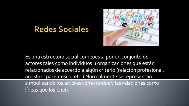 Es una estructura social compuesta por un conjunto de actores tales como individuos u organizaciones que están relacionado...