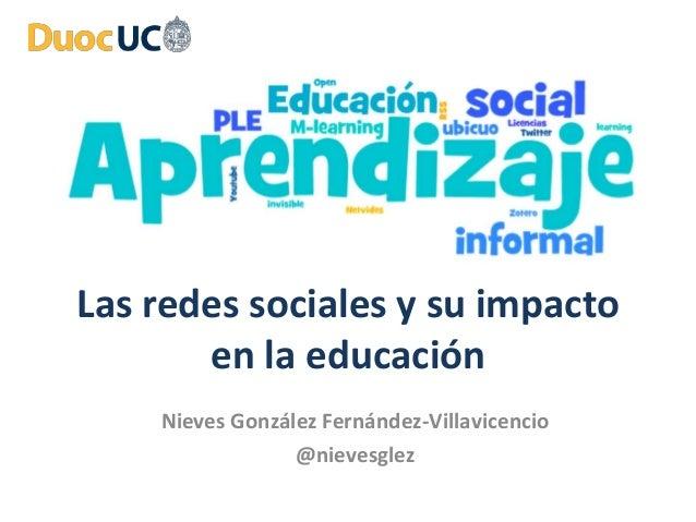 Las redes sociales y su impacto en la educación Nieves González Fernández-Villavicencio @nievesglez