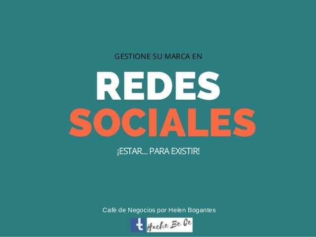 REDES SOCIALES GESTIONE SU MARCA EN ¡ESTAR... PARA EXISTIR! CafédeNegociosporHelenBogantes