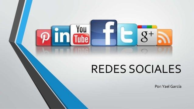 REDES SOCIALES Por:Yael García