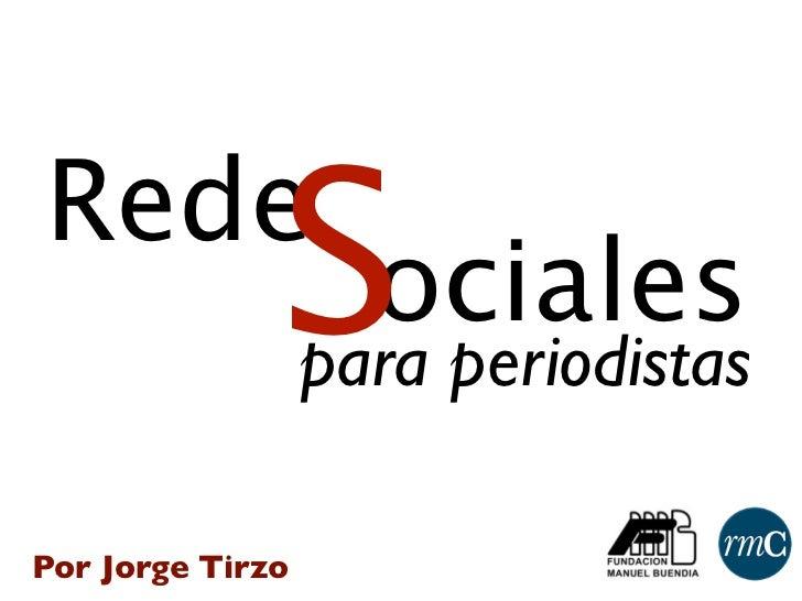 Rede              S     ociales                  para periodistasPor Jorge Tirzo