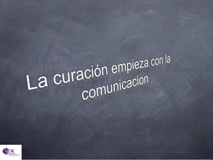 La curación empieza con la comunicacion<br />