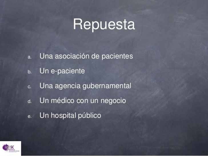 Repuesta<br />Una asociación de pacientes<br />Un e-paciente<br />Una agencia gubernamental<br />Un médico con un negocio<...