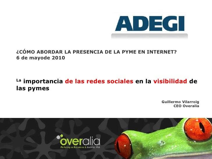 ¿CÓMO ABORDAR LA PRESENCIA DE LA PYME EN INTERNET?  <br />6 de mayode 2010<br />La importancia de las redes sociales en la...