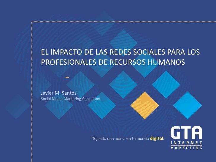 EL IMPACTO DE LAS REDES SOCIALES PARA LOSPROFESIONALES DE RECURSOS HUMANOSJavier M. SantosSocial Media Marketing Consultant