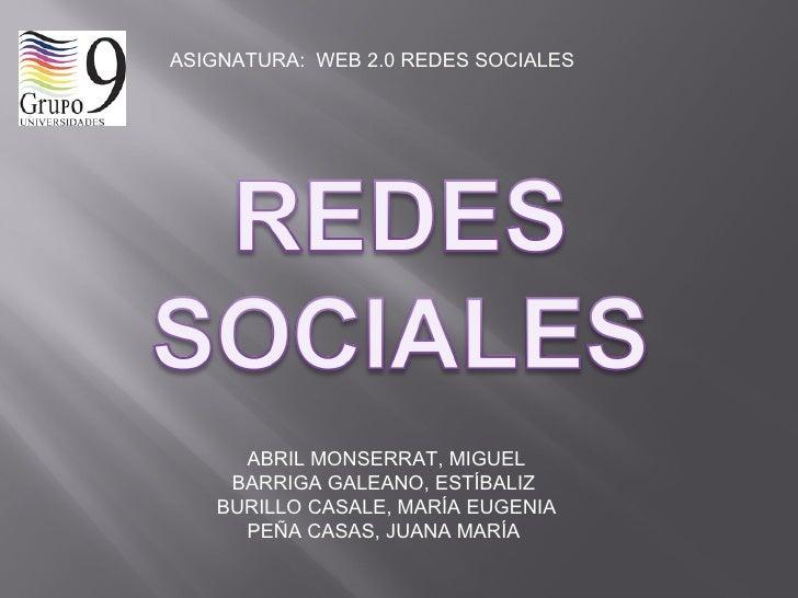 ASIGNATURA:  WEB 2.0 REDES SOCIALES ABRIL MONSERRAT, MIGUEL BARRIGA GALEANO, ESTÍBALIZ  BURILLO CASALE, MARÍA EUGENIA PEÑA...