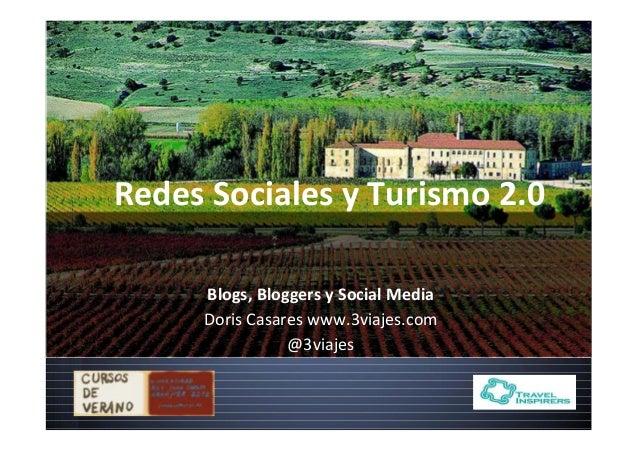 Blogs, Bloggers y Social Media Doris Casares www.3viajes.com @3viajes Redes Sociales y Turismo 2.0