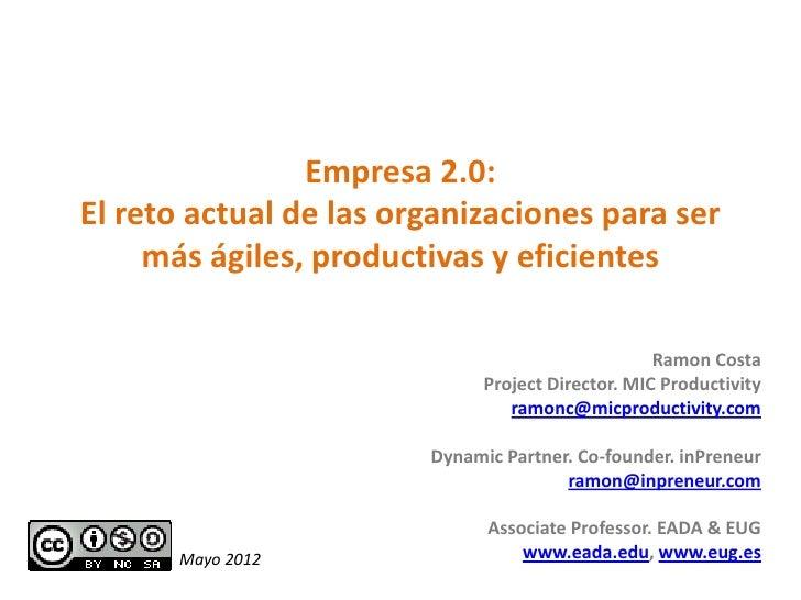 Empresa 2.0:El reto actual de las organizaciones para ser     más ágiles, productivas y eficientes                        ...