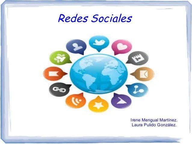 Redes Sociales Irene Mengual Martínez. Laura Pulido González.