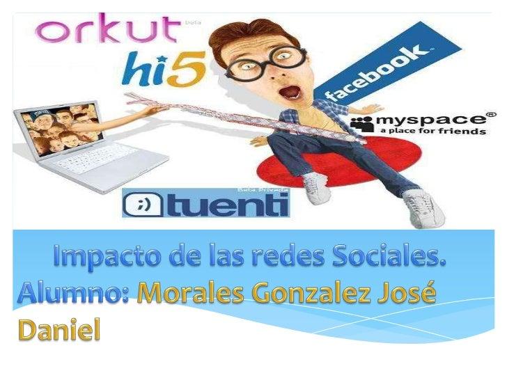 Impacto de las redes Sociales.  <br />Alumno: Morales Gonzalez José Daniel<br />