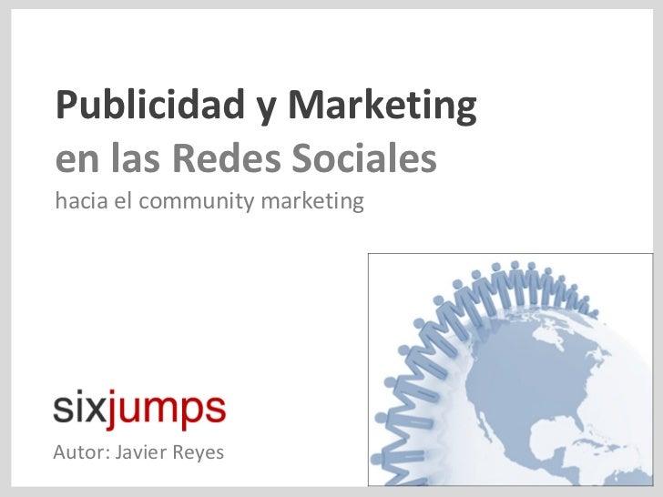Publicidad y Marketing en las Redes Sociales hacia el community marketing Autor: Javier Reyes